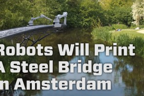 Robots Will Print A Steel Bridge In Amsterdam